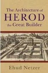 Ehud Netzer, The Architecture of Herodes the Great